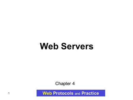 1 Web Servers Web Protocols and Practice Chapter 4.
