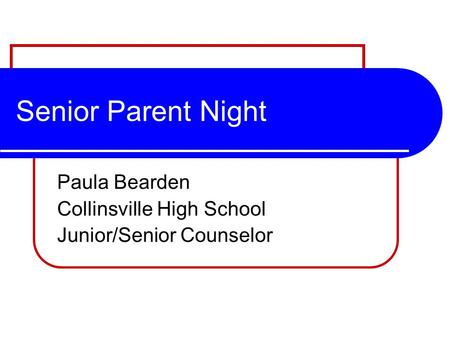 Senior Parent Night Paula Bearden Collinsville High School Junior/Senior Counselor.