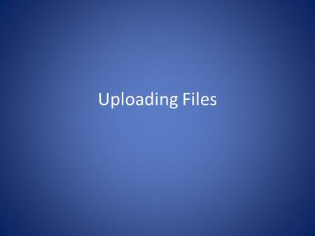 Uploading Files. Why? By giving a user the option to upload a file you are creating an interactive page You can enable users have a greater web experience.