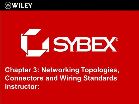 Click to edit Master subtitle style Chapter 3: Networking Topologies, Connectors and Wiring Standards Instructor: