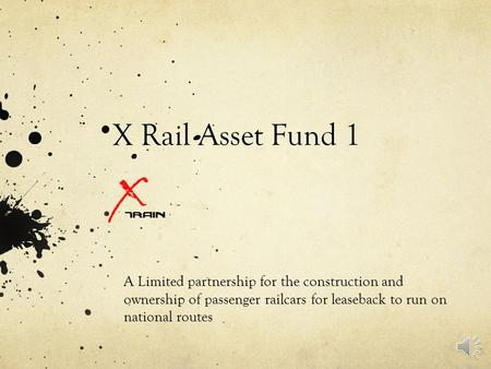 X Rail Asset Fund 1 A Limited partnership for the construction and ownership of passenger railcars for leaseback to run on national routes.
