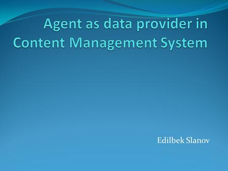 Edilbek Slanov. Content Management system A content management system (CMS) is a system used to manage the content of a Web site. Typically, a CMS consists.