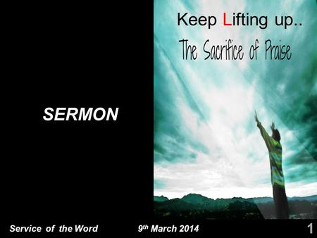 Service of the Word 9 th March 2014 SERMON 1 Keep Lifting up..