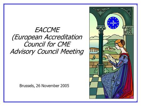 23.11.2005 HH/hy 1 EACCME (European Accreditation Council for CME Advisory Council Meeting Brussels, 26 November 2005.