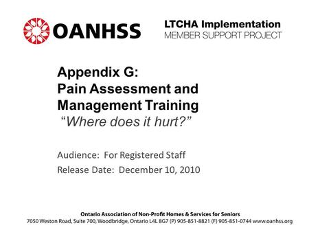 "Appendix G: Pain Assessment and Management Training ""Where does it hurt?"" Audience: For Registered Staff Release Date: December 10, 2010."