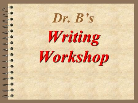 Dr. B's Writing Workshop © 1999 - Dr. Carolyn O. Burleson - Instructor 4 Step #1 -Prewriting 4 Step #2 - Drafting 4 Step # 3 - Revising 4 Step # 4 -
