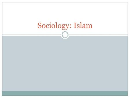 Sociology: Islam. Introduction Sociology is summarized as revolving around polygamy, mosque, and Islamic State  The Islamic belief that society is composed.