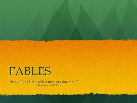 "FABLES ""Storytelling is the oldest form of education."""