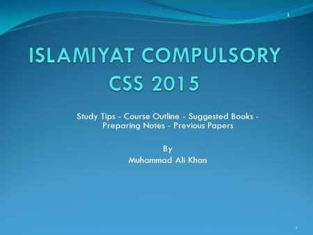 1 Study Tips - Course Outline - Suggested Books - Preparing Notes - Previous Papers By Muhammad Ali Khan 1.
