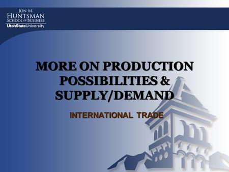 MORE ON PRODUCTION POSSIBILITIES & SUPPLY/DEMAND INTERNATIONAL TRADE.