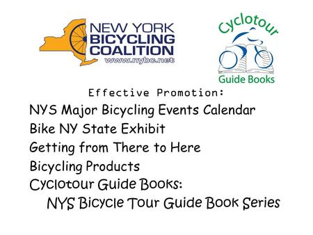 Effective Promotion: NYS Major Bicycling Events Calendar Bike NY State Exhibit Getting from There to Here Bicycling Products Cyclotour Guide Books: NYS.