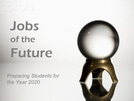 1 Preparing Students for the Year 2020 Jobs of the Future.