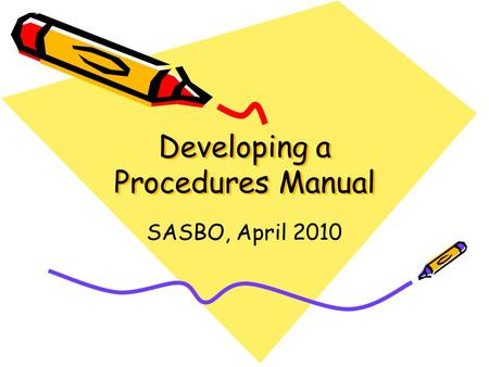 Developing a Procedures Manual SASBO, April 2010.