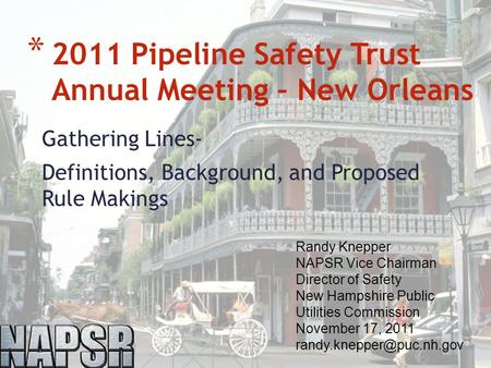 Gathering Lines- Definitions, Background, and Proposed Rule Makings * 2011 Pipeline Safety Trust Annual Meeting – New Orleans Randy Knepper NAPSR Vice.