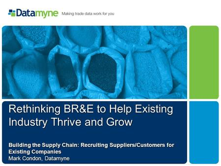 Rethinking BR&E to Help Existing Industry Thrive and Grow Building the Supply Chain: Recruiting Suppliers/Customers for Existing Companies Mark Condon,