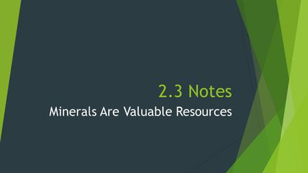 2.3 Notes Minerals Are Valuable Resources. Minerals Have Many Uses in Industry  Mineral deposits are sources of…