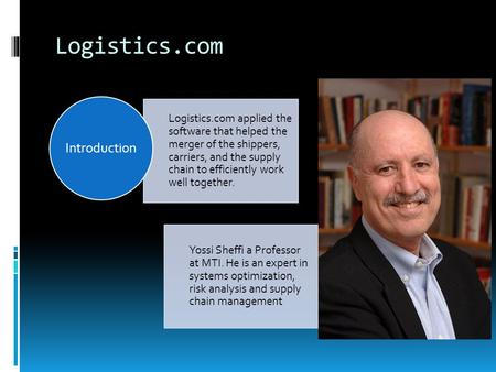 Logistics.com Logistics.com applied the software that helped the merger of the shippers, carriers, and the supply chain to efficiently work well together.
