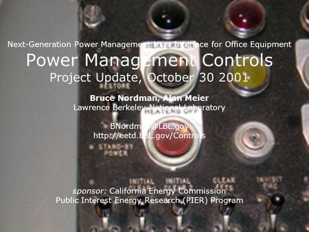 Next-Generation Power Management User Interface for Office Equipment Power Management Controls Project Update, October 30 2001 Bruce Nordman, Alan Meier.
