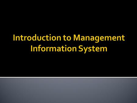  Subject: Intro. to Management Information System  Lecturer: Zaipul Anwar Bin Zainu  Tel:019-3262427 