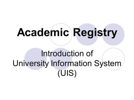 Academic Registry Introduction of University Information System (UIS)