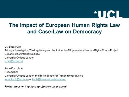 The Impact of European Human Rights Law and Case-Law on Democracy Dr. Basak Cali Principle Investigator, The Legitimacy and the Authority of Supranational.