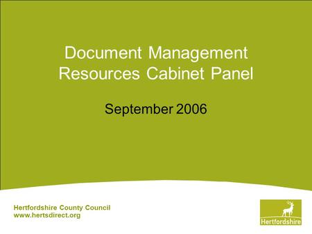 Hertfordshire County Council www.hertsdirect.org Document Management Resources Cabinet Panel September 2006.