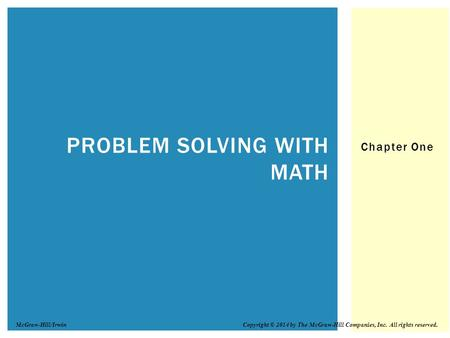 Chapter One PROBLEM SOLVING WITH MATH Copyright © 2014 by The McGraw-Hill Companies, Inc. All rights reserved.McGraw-Hill/Irwin.