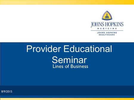 8/9/2015 Provider Educational Seminar Lines of Business 8/9/2015.