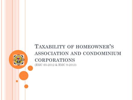 T AXABILITY OF HOMEOWNER ' S ASSOCIATION AND CONDOMINIUM CORPORATIONS (RMC 65-2012 & RMC 9-2013)