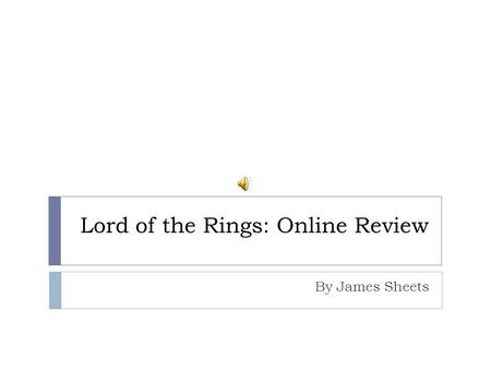 Lord of the Rings: Online Review By James Sheets.