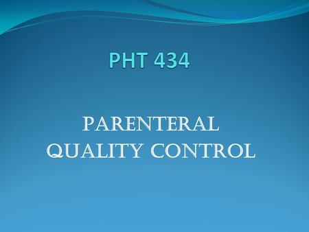 Parenteral quality control. Parenteral Quality Control Tests 4 main tests: A. Sterility testing B. Pyrogen testing C. Particulate matter testing D. Package.