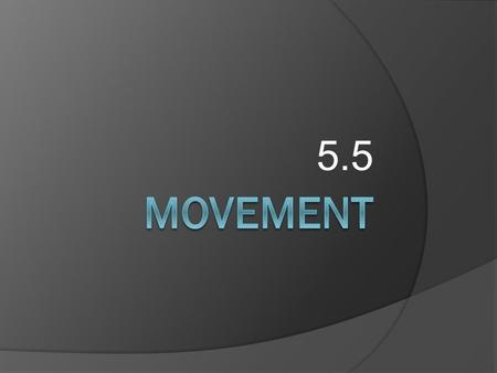 5.5. Movement In the last lesson we looked at how different joints allow different levels and types of movement. Here we will look at this in more detail.