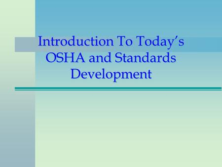 Introduction To Today's OSHA and Standards Development.