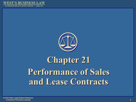 © 2004 West Legal Studies in Business A Division of Thomson Learning 1 Chapter 21 Performance of Sales and Lease Contracts Chapter 21 Performance of Sales.