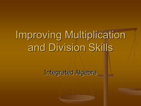 Improving Multiplication and Division Skills Integrated Algebra.