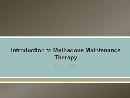 .  Introduction to Methadone Maintenance Therapy (MMT)  Introduction to Harm Reduction  Benefits of MMT  One Patient's Perspective  Misconceptions.