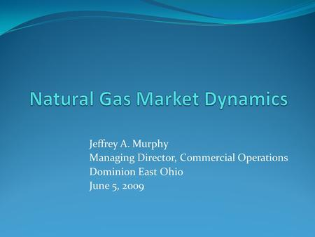 Jeffrey A. Murphy Managing Director, Commercial Operations Dominion East Ohio June 5, 2009.
