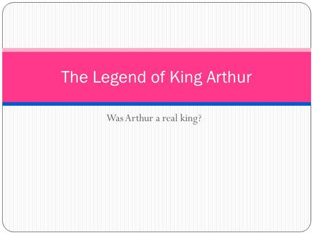 Was Arthur a real king? The Legend of King Arthur.