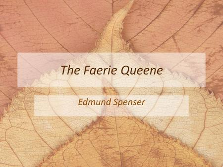 "The Faerie Queene Edmund Spenser. The Faerie Queene Spenser considered ""heroical"" or epic poetry to be the highest form of poetry As a humanist, he also."