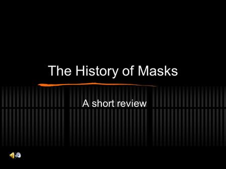 "The History of Masks A short review. ""Mask is a form of disguise. It is an object that is frequently worn over or in front of the face to hide the identity."