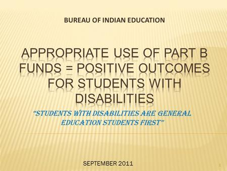 "BUREAU OF INDIAN EDUCATION 1 ""STUDENTS WITH DISABILITIES ARE GENERAL EDUCATION STUDENTS FIRST"" SEPTEMBER 2011."