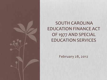 February 28, 2012 SOUTH CAROLINA EDUCATION FINANCE ACT OF 1977 AND SPECIAL EDUCATION SERVICES.