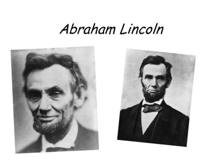 Abraham Lincoln. Born in a backwoods cabin 3 miles south of Hodgenville, Kentucky, Lincoln was two years old when he was taken to a farm in the neighboring.