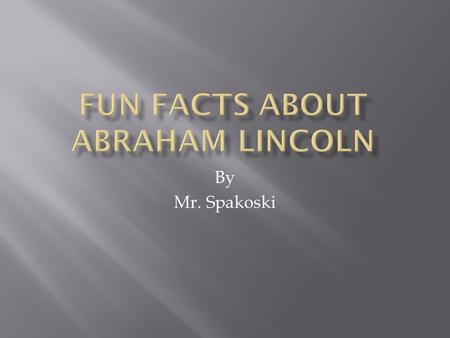 By Mr. Spakoski. Abraham Lincoln married Mary Todd on November 4, 1842.