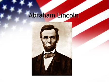 Abraham Lincoln. I was born Feb. 12, 1809, in Hardin County, Kentucky. My parents were both born in Virginia, of undistinguished families-- second families,
