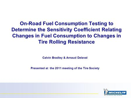 On-Road Fuel Consumption Testing to Determine the Sensitivity Coefficient Relating Changes in Fuel Consumption to Changes in Tire Rolling Resistance Calvin.