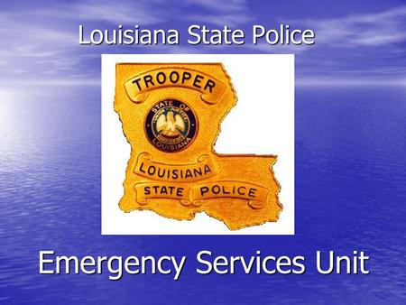 Louisiana State Police Emergency Services Unit. The Emergency Services Unit is comprised of: Explosives Control Explosives Control HazMat HazMat Right-to-Know.