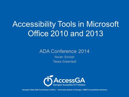 Accessibility Tools in Microsoft Office 2010 and 2013 ADA Conference 2014 Norah Sinclair Tessa Greenleaf.