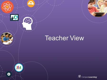 Teacher View. Teacher Dashboard All CompassLearning content is supported under a single-management system that is flexible and easy to use. The teacher.