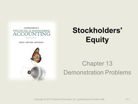 Chapter 13 Demonstration Problems Stockholders' Equity Copyright © 2014 Pearson Education, Inc. publishing as Prentice Hall13-1.